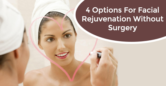 4 Options For Facial Rejuvenation Without Surgery